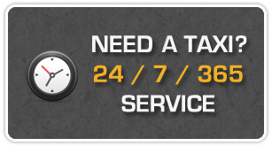 Need a Taxi? 24/7/365 Service